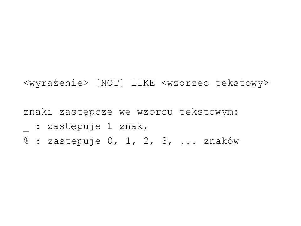 <wyrażenie> [NOT] LIKE <wzorzec tekstowy>